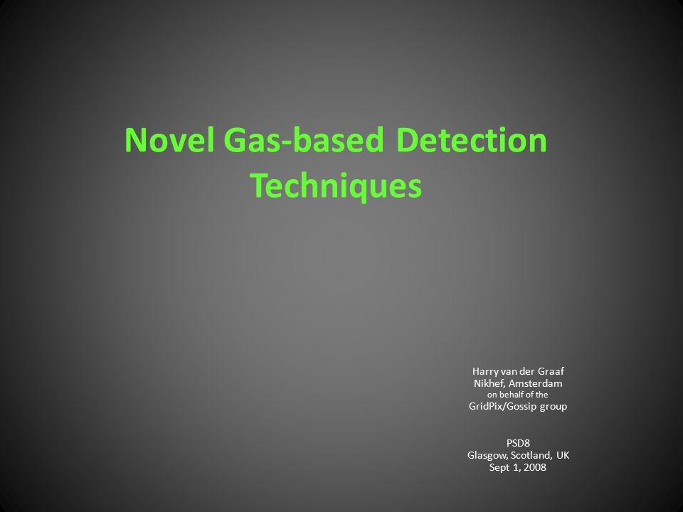 Novel Gas-based Detection Techniques Harry van der Graaf Nikhef, Amsterdam on behalf of the GridPix/Gossip group PSD8 Glasgow, Scotland, UK Sept 1, 20