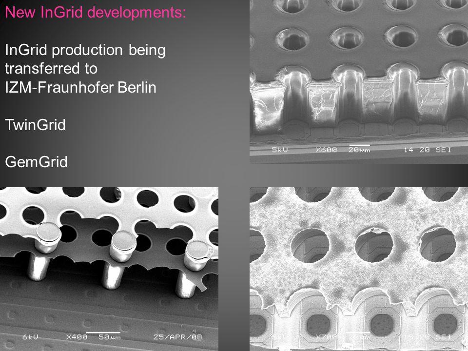 New InGrid developments: InGrid production being transferred to IZM-Fraunhofer Berlin TwinGrid GemGrid