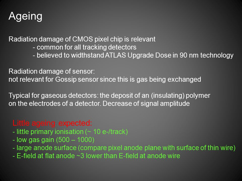 Ageing Radiation damage of CMOS pixel chip is relevant - common for all tracking detectors - believed to widthstand ATLAS Upgrade Dose in 90 nm techno