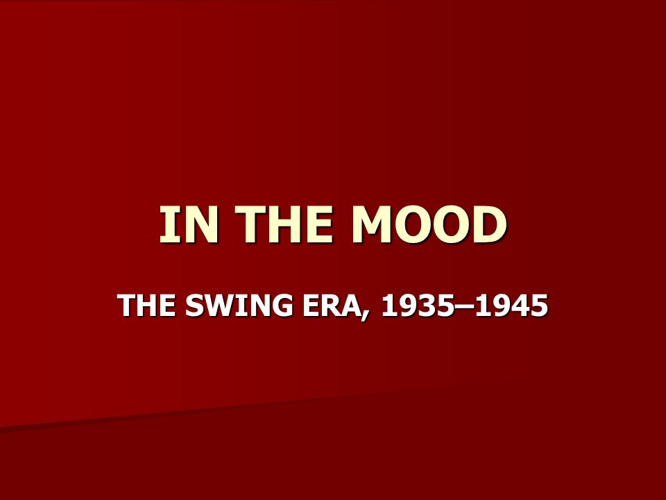 IN THE MOOD THE SWING ERA, 1935–1945