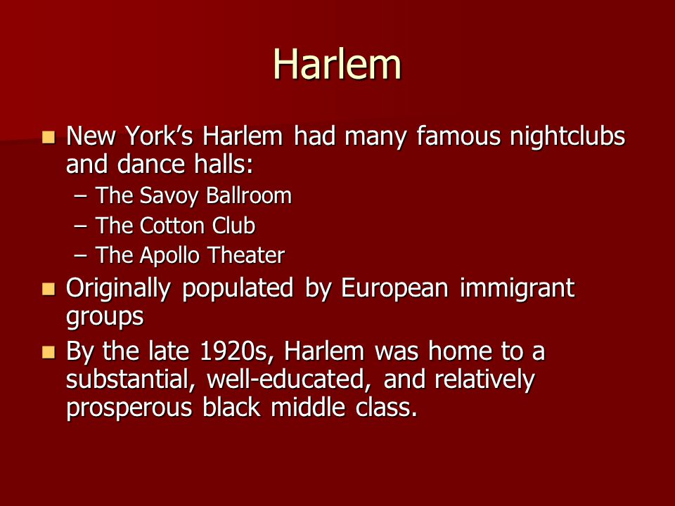 Harlem New York's Harlem had many famous nightclubs and dance halls: New York's Harlem had many famous nightclubs and dance halls: –The Savoy Ballroom