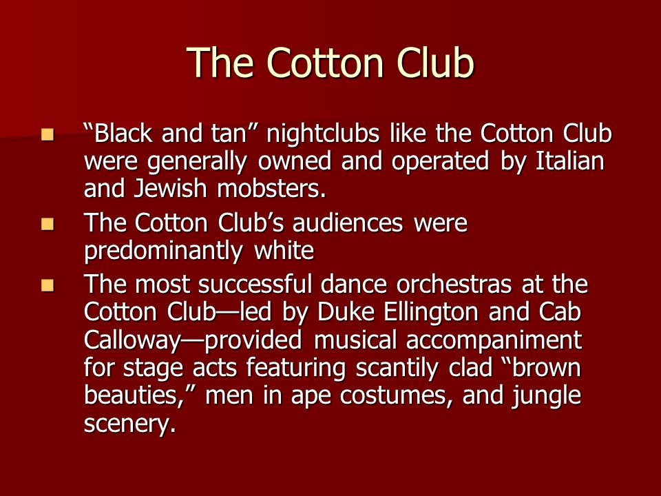 The Cotton Club Black and tan nightclubs like the Cotton Club were generally owned and operated by Italian and Jewish mobsters.