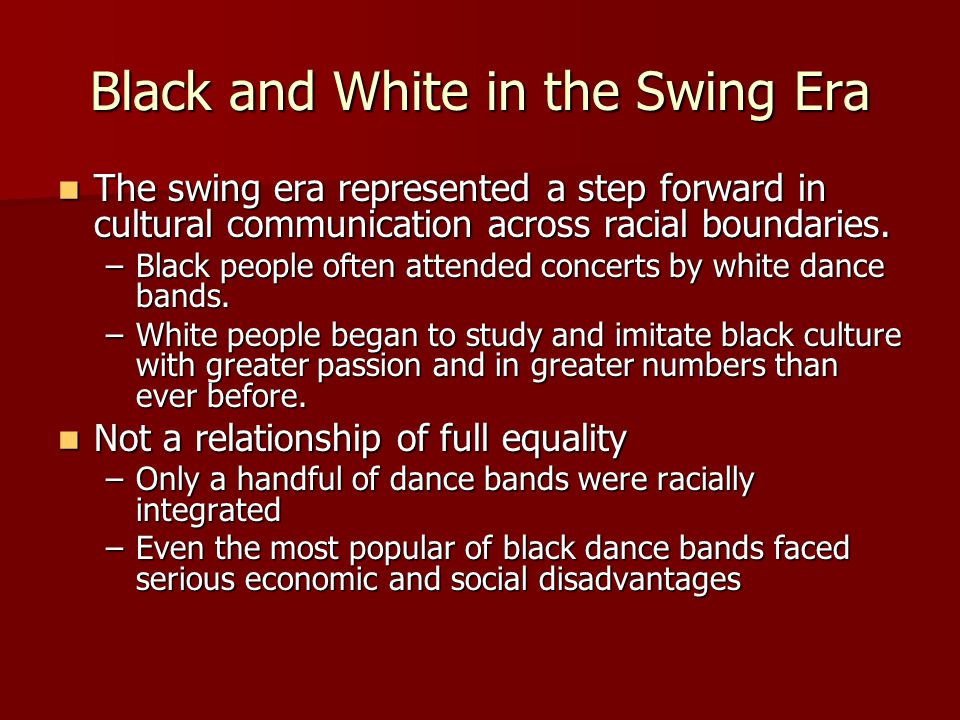 Black and White in the Swing Era The swing era represented a step forward in cultural communication across racial boundaries.