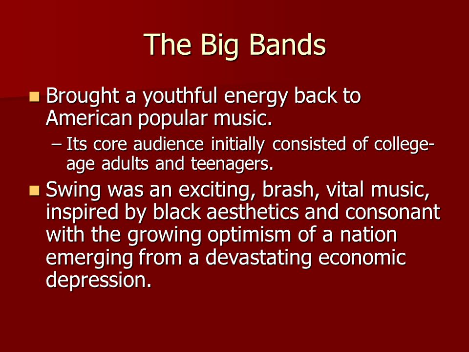 The Big Bands Brought a youthful energy back to American popular music.