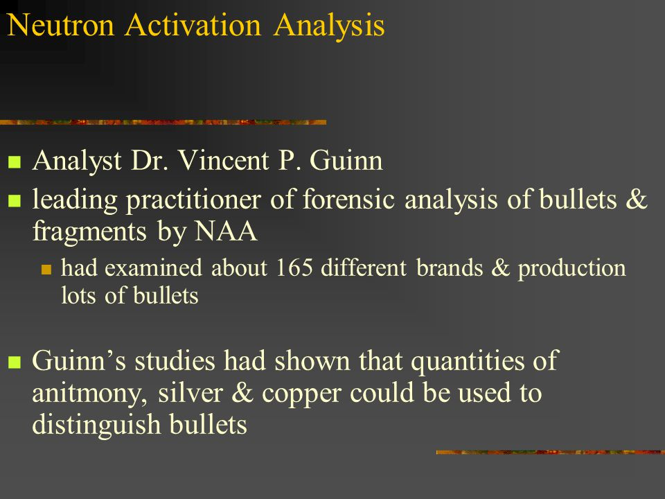 Neutron Activation Analysis Analyst Dr. Vincent P. Guinn leading practitioner of forensic analysis of bullets & fragments by NAA had examined about 16