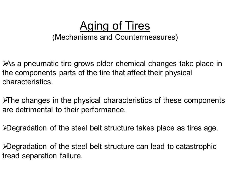 Aging of Tires (Mechanisms and Countermeasures)  As a pneumatic tire grows older chemical changes take place in the components parts of the tire that