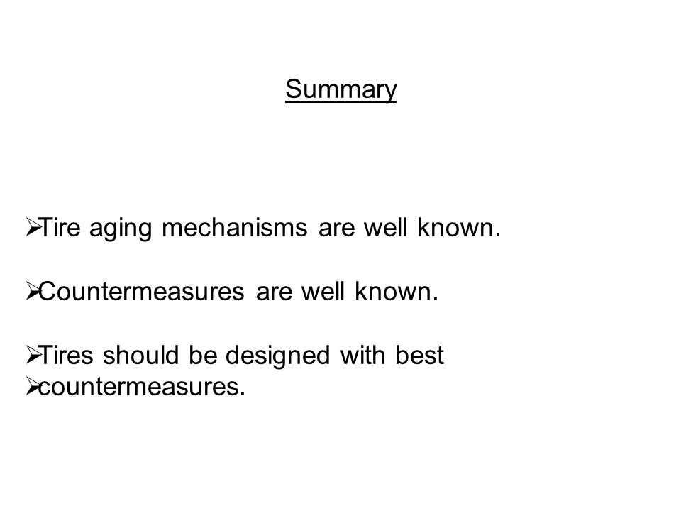 Summary  Tire aging mechanisms are well known.  Countermeasures are well known.  Tires should be designed with best  countermeasures.