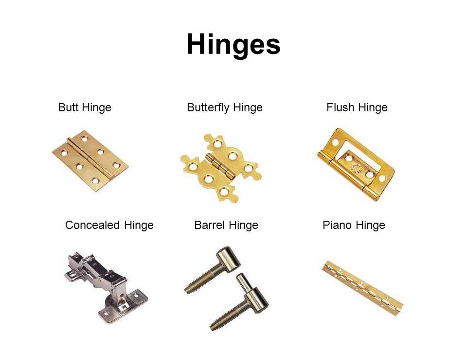 Hinges Butt HingeButterfly HingeFlush Hinge Barrel HingeConcealed HingePiano Hinge