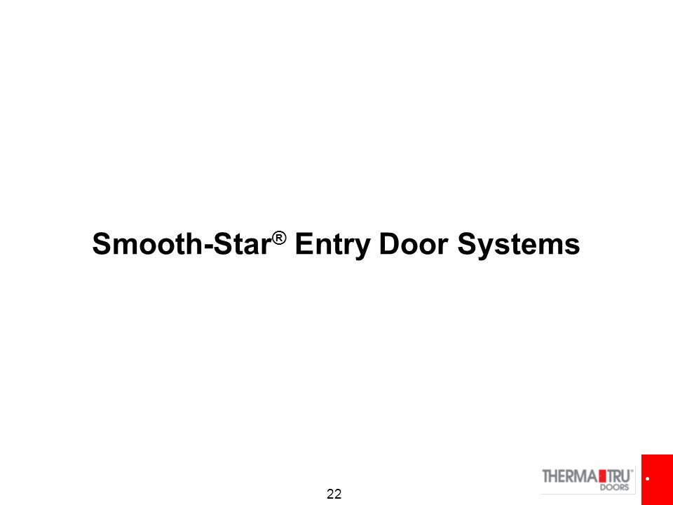 22 Smooth-Star ® Entry Door Systems