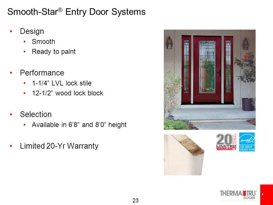 "23 Smooth-Star ® Entry Door Systems Design Smooth Ready to paint Performance 1-1/4"" LVL lock stile 12-1/2"" wood lock block Selection Available in 6'8"""