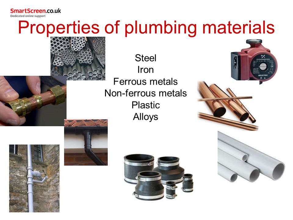 Properties of plumbing materials Steel Iron Ferrous metals Non-ferrous metals Plastic Alloys