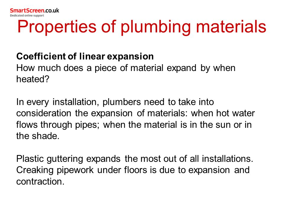 Coefficient of linear expansion How much does a piece of material expand by when heated? In every installation, plumbers need to take into considerati