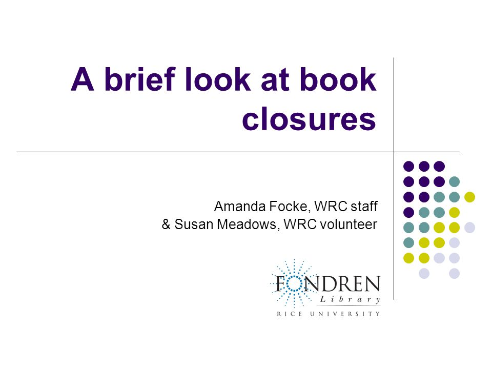 A brief look at book closures Amanda Focke, WRC staff & Susan Meadows, WRC volunteer
