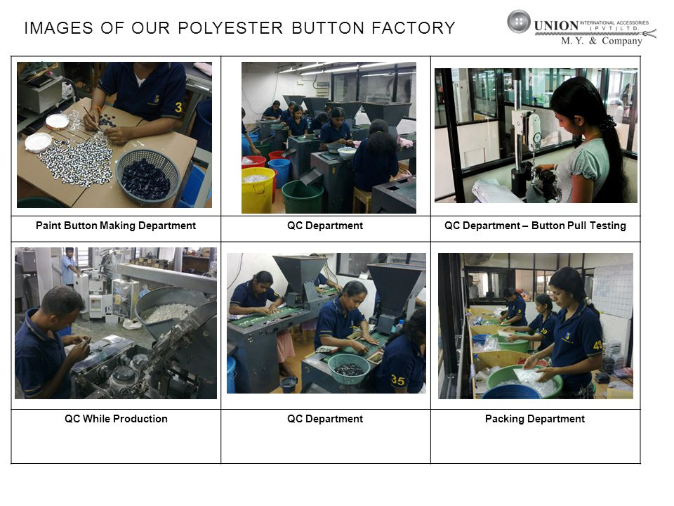 IMAGES OF OUR POLYESTER BUTTON FACTORY Paint Button Making DepartmentQC DepartmentQC Department – Button Pull Testing QC While ProductionQC DepartmentPacking Department