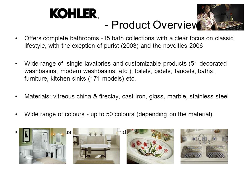 - Product Overview Offers complete bathrooms -15 bath collections with a clear focus on classic lifestyle, with the exeption of purist (2003) and the