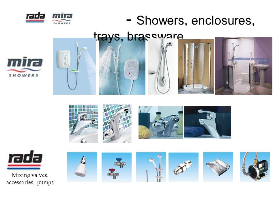 - Showers, enclosures, trays, brassware Mixing valves, accessories, pumps