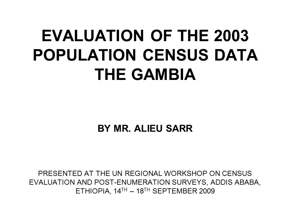 EVALUATION OF THE 2003 POPULATION CENSUS DATA THE GAMBIA BY MR.