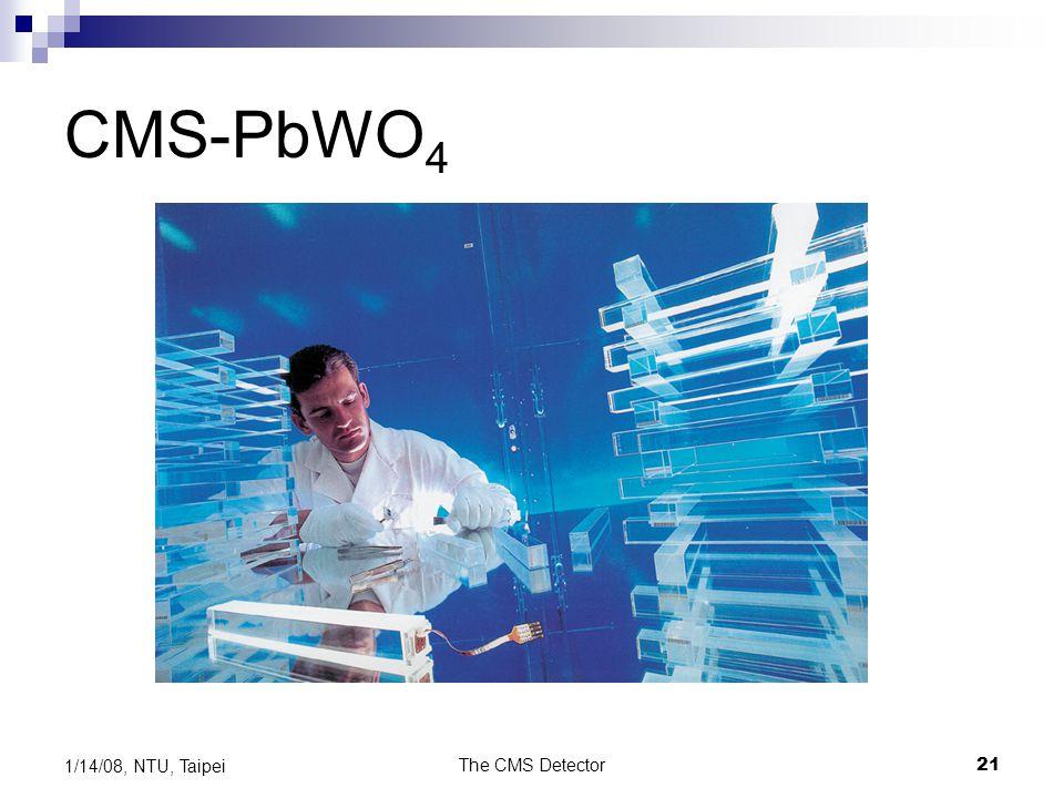 The CMS Detector21 1/14/08, NTU, Taipei CMS-PbWO 4