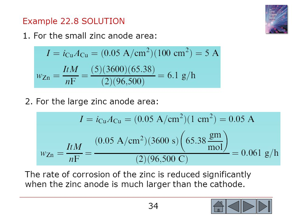 34 Example 22.8 SOLUTION 1. For the small zinc anode area: 2. For the large zinc anode area: The rate of corrosion of the zinc is reduced significantl