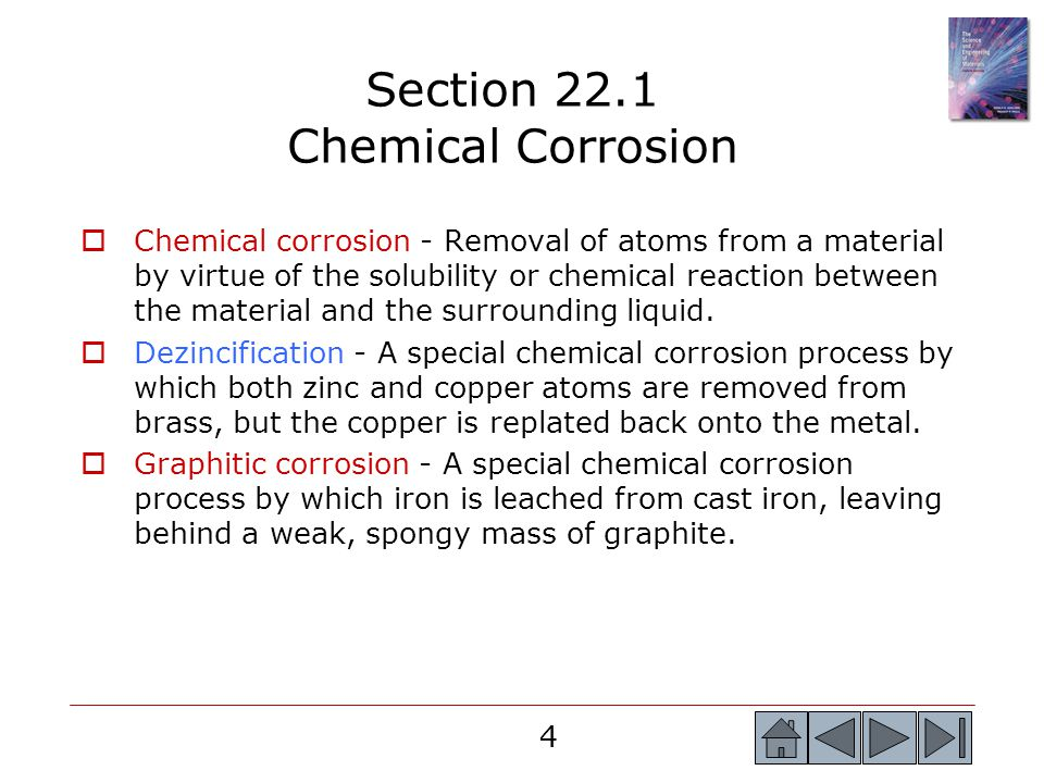 4 4  Chemical corrosion - Removal of atoms from a material by virtue of the solubility or chemical reaction between the material and the surrounding