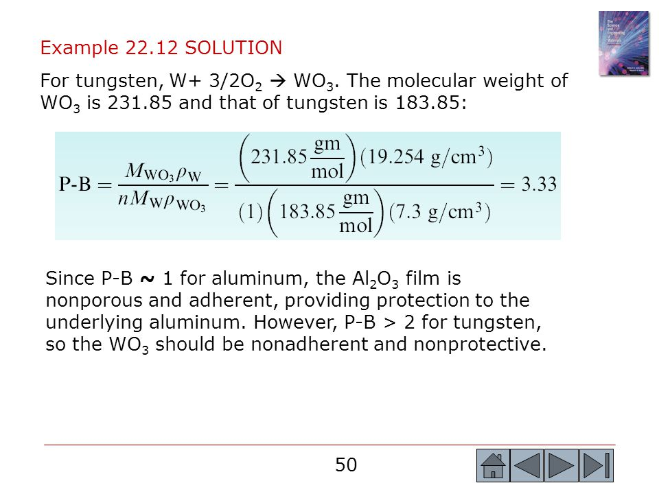 50 Example 22.12 SOLUTION For tungsten, W+ 3/2O 2  WO 3. The molecular weight of WO 3 is 231.85 and that of tungsten is 183.85: Since P-B ~ 1 for alu