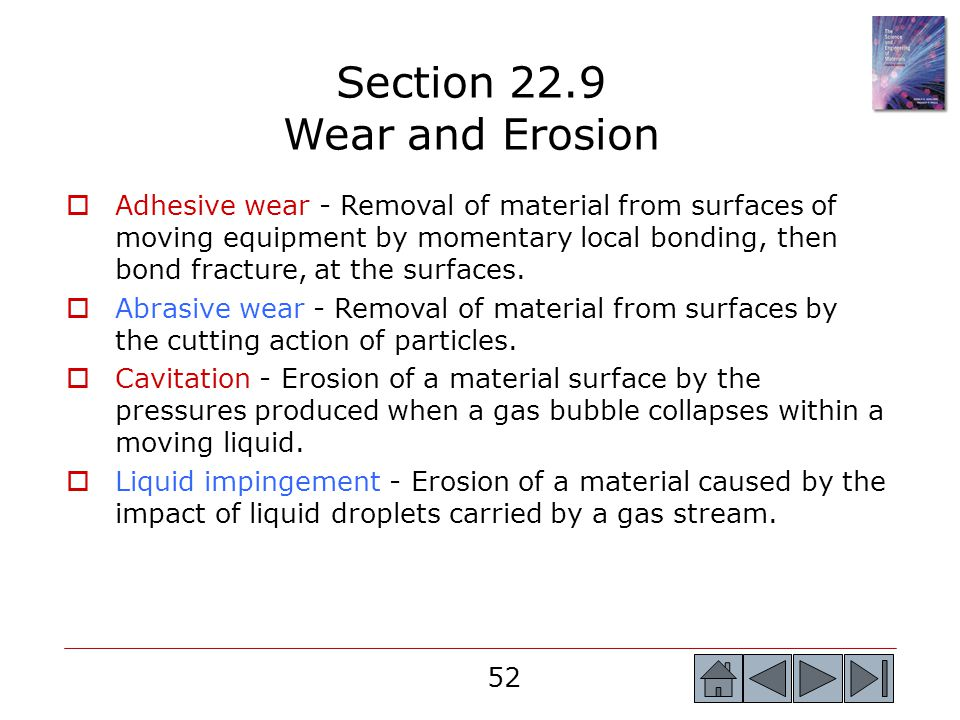 52  Adhesive wear - Removal of material from surfaces of moving equipment by momentary local bonding, then bond fracture, at the surfaces.  Abrasive