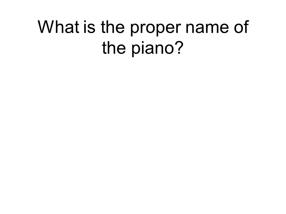 What is the proper name of the piano