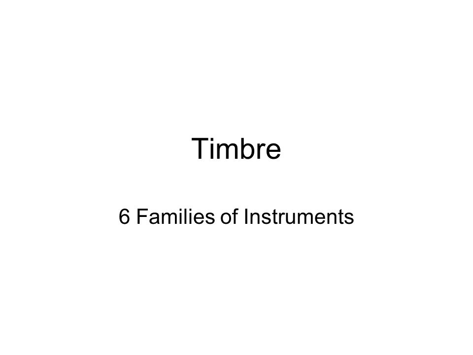 Timbre 6 Families of Instruments