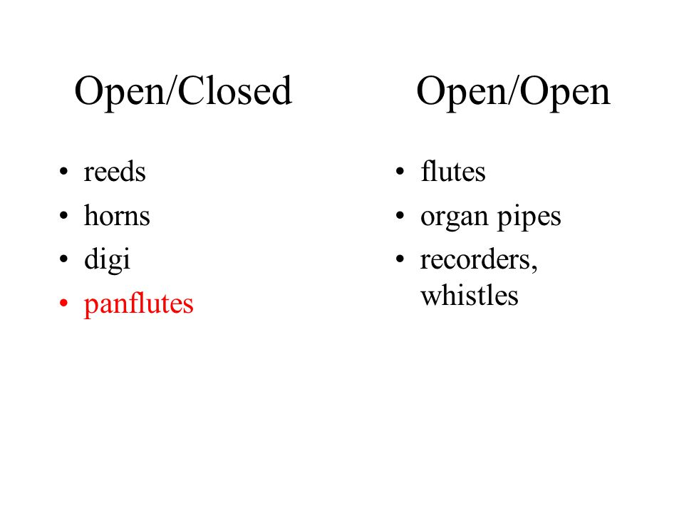 Open/Closed Open/Open reeds horns digi panflutes flutes organ pipes recorders, whistles