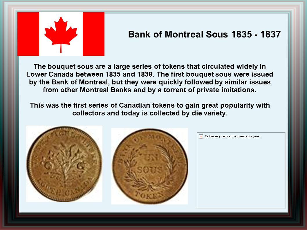 Bank of Montreal Sous 1835 - 1837 The bouquet sous are a large series of tokens that circulated widely in Lower Canada between 1835 and 1838.