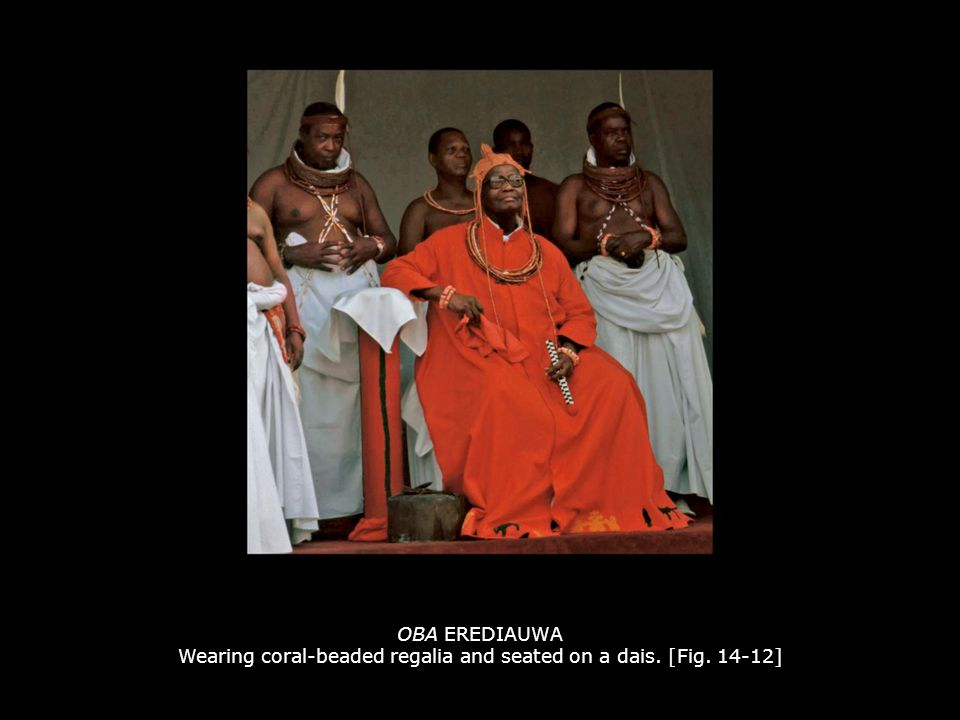 OBA EREDIAUWA Wearing coral-beaded regalia and seated on a dais. [Fig. 14-12]