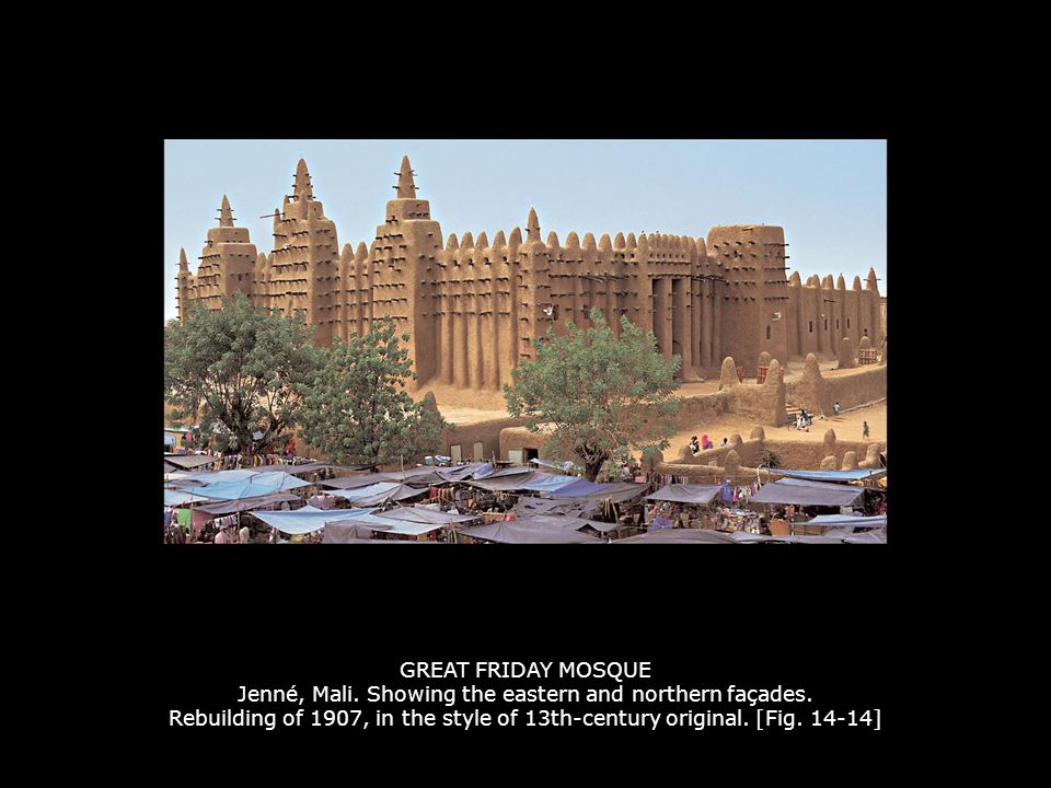 GREAT FRIDAY MOSQUE Jenné, Mali. Showing the eastern and northern façades. Rebuilding of 1907, in the style of 13th-century original. [Fig. 14-14]