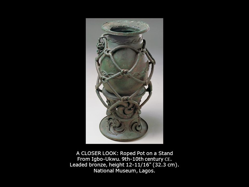 A CLOSER LOOK: Roped Pot on a Stand From Igbo-Ukwu. 9th-10th century CE. Leaded bronze, height 12-11/16