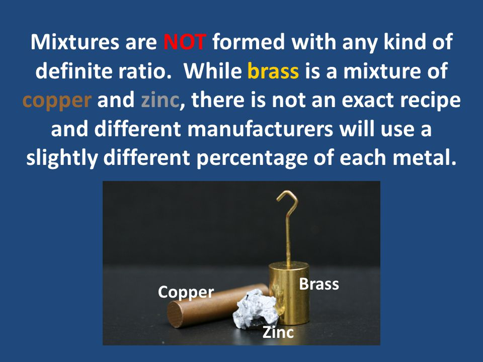Mixtures are NOT formed with any kind of definite ratio.