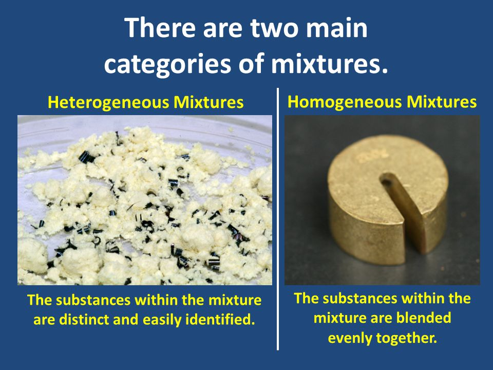 There are two main categories of mixtures.