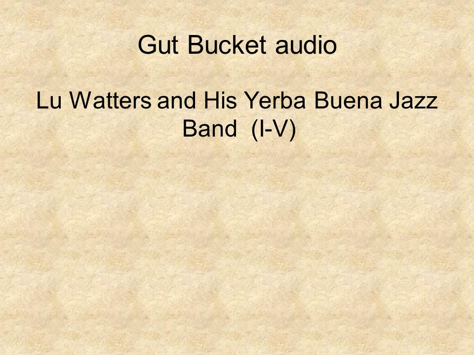 Gut Bucket audio Lu Watters and His Yerba Buena Jazz Band (I-V)