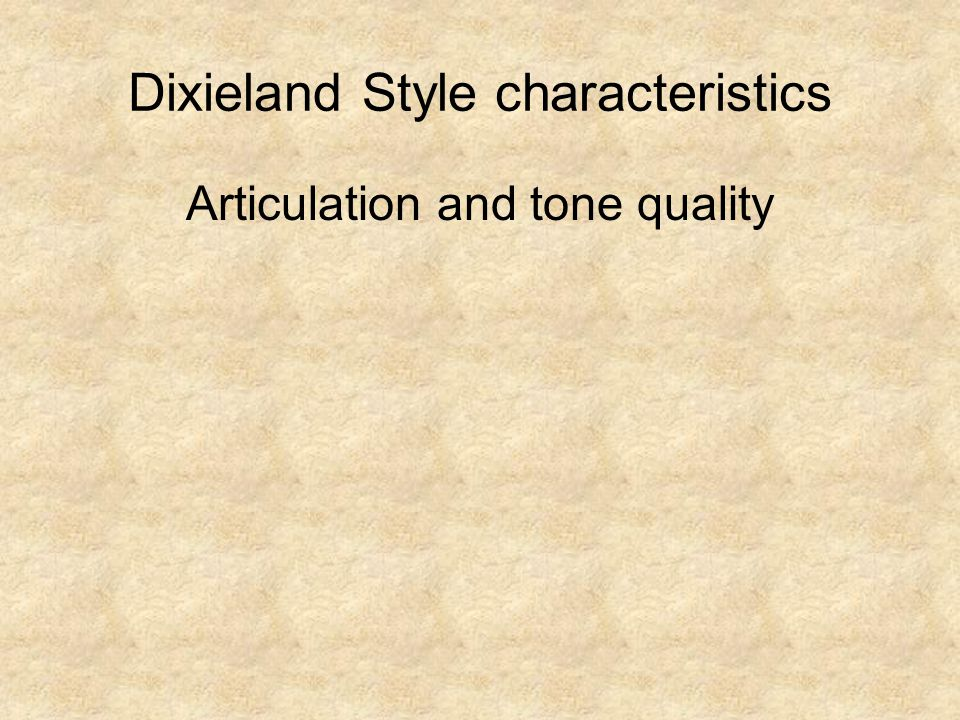 Dixieland Style characteristics Articulation and tone quality