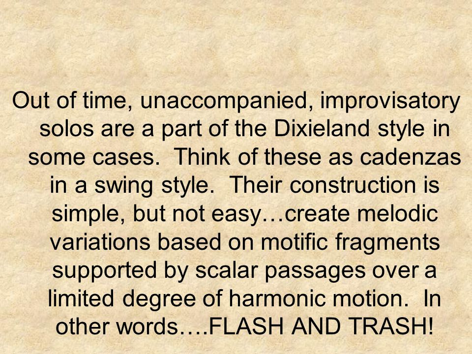 Out of time, unaccompanied, improvisatory solos are a part of the Dixieland style in some cases.