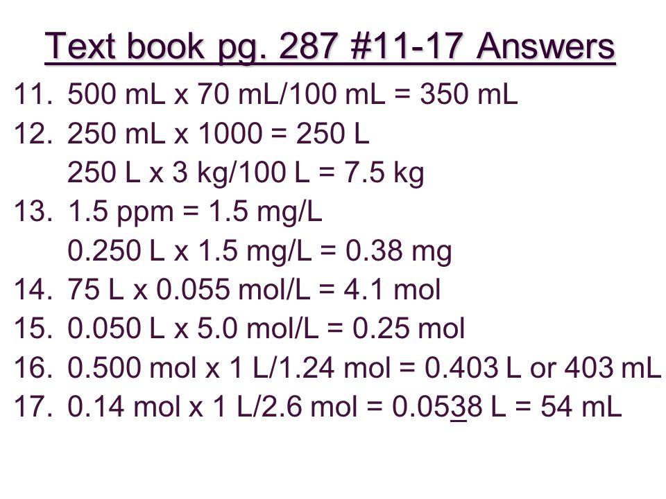11.500 mL x 70 mL/100 mL = 350 mL 12.250 mL x 1000 = 250 L 250 L x 3 kg/100 L = 7.5 kg 13.1.5 ppm = 1.5 mg/L 0.250 L x 1.5 mg/L = 0.38 mg 14.75 L x 0.