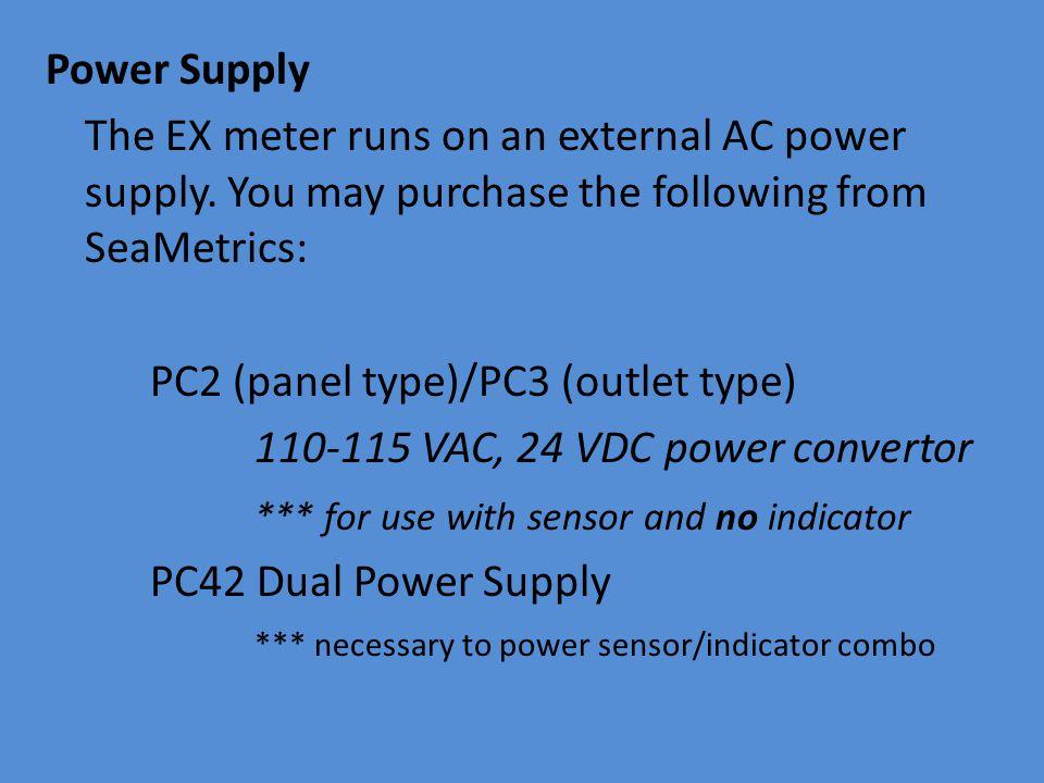 Power Supply The EX meter runs on an external AC power supply.