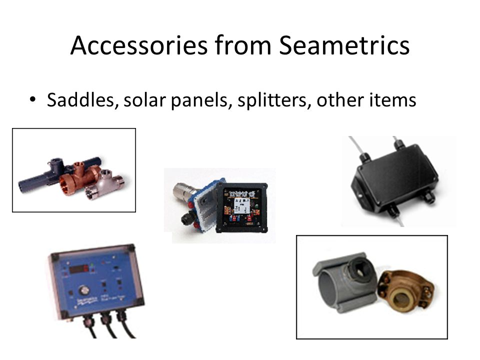 Accessories from Seametrics Saddles, solar panels, splitters, other items