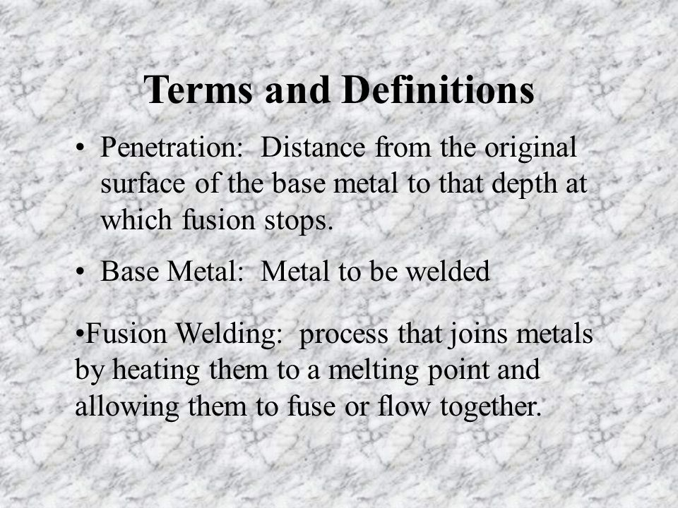 Terms and Definitions Penetration: Distance from the original surface of the base metal to that depth at which fusion stops.