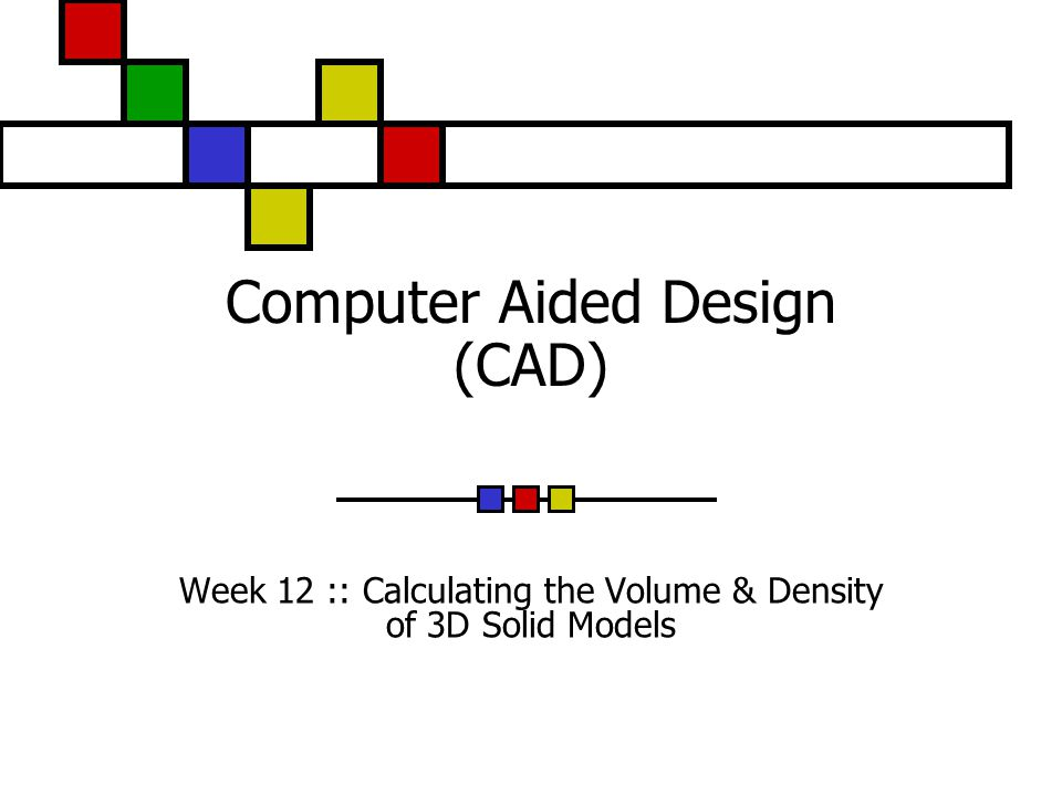Computer Aided Design (CAD) Week 12 :: Calculating the Volume & Density of 3D Solid Models