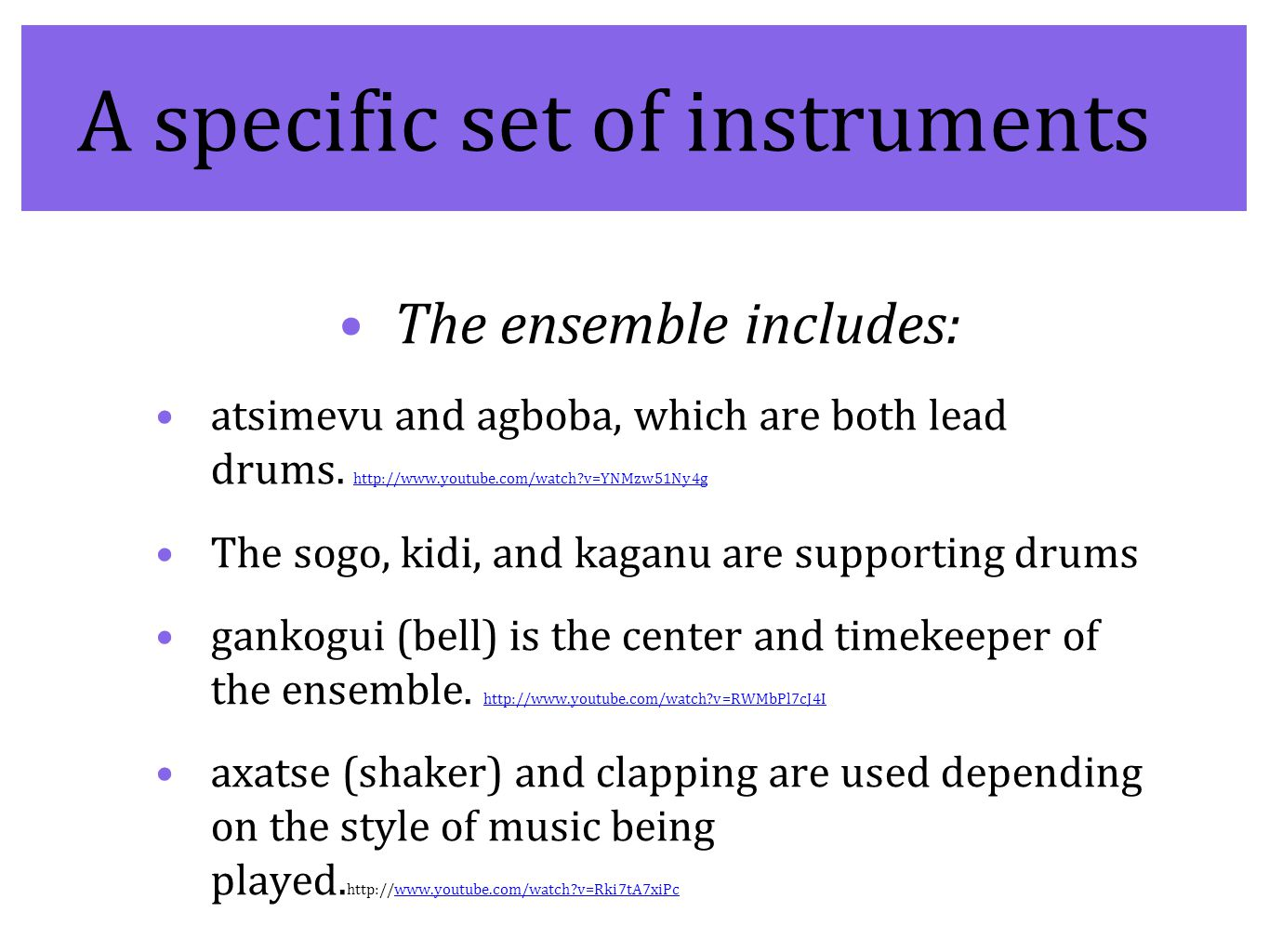 A specific set of instruments The ensemble includes: atsimevu and agboba, which are both lead drums.