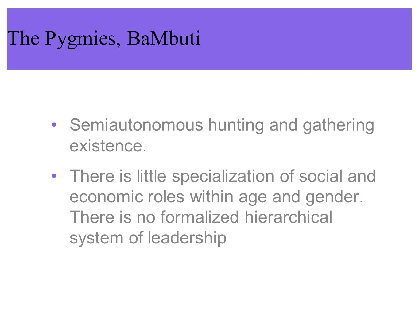 The Pygmies, BaMbuti Semiautonomous hunting and gathering existence.