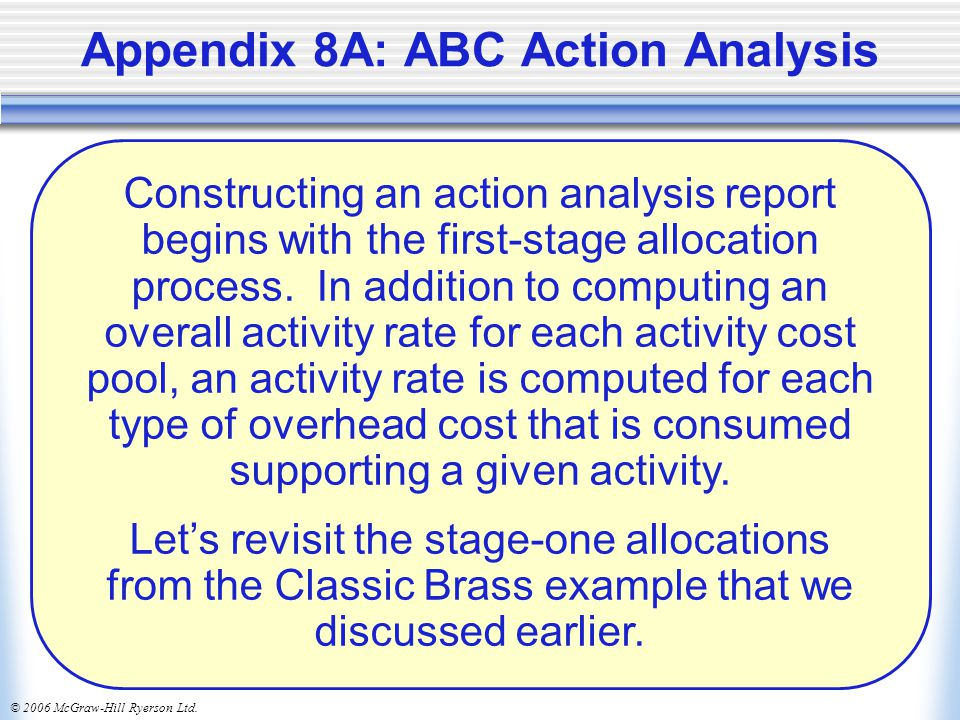 © 2006 McGraw-Hill Ryerson Ltd. Appendix 8A: ABC Action Analysis Constructing an action analysis report begins with the first-stage allocation process