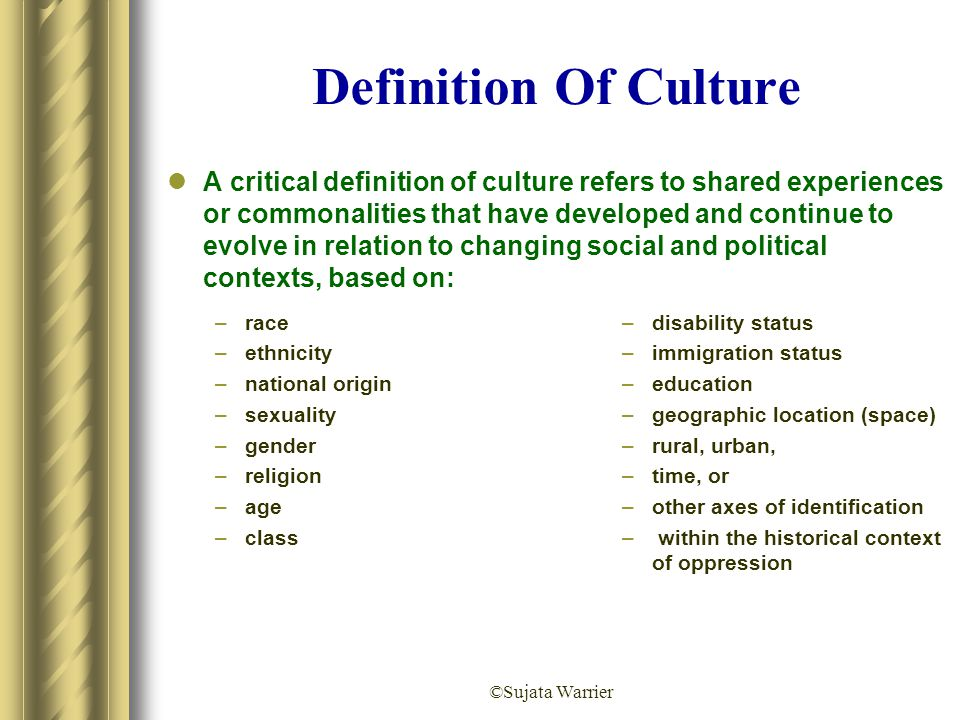 ©Sujata Warrier Definition Of Culture A critical definition of culture refers to shared experiences or commonalities that have developed and continue