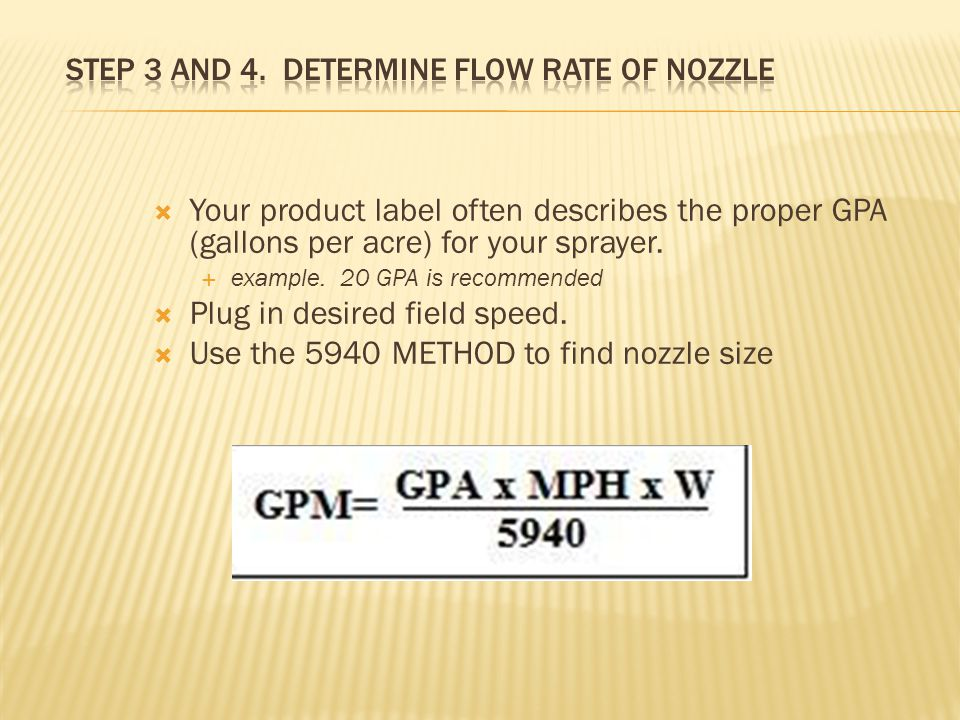  Your product label often describes the proper GPA (gallons per acre) for your sprayer.  example. 20 GPA is recommended  Plug in desired field spee