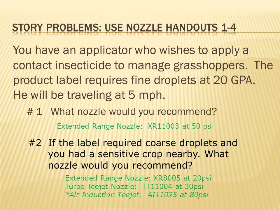 You have an applicator who wishes to apply a contact insecticide to manage grasshoppers.