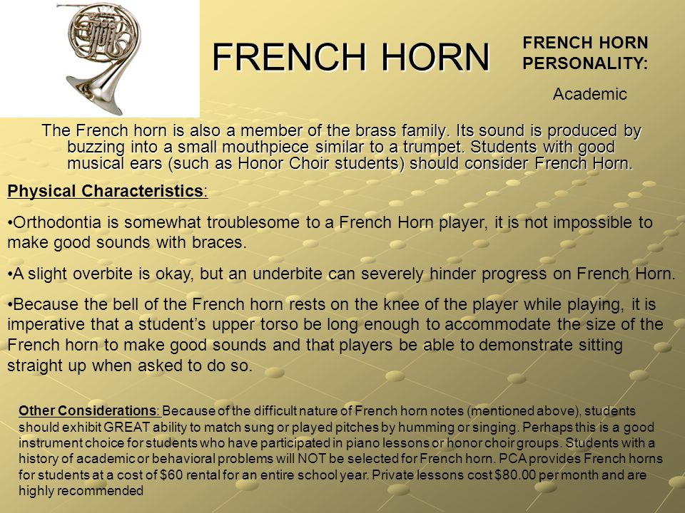 FRENCH HORN The French horn is also a member of the brass family.